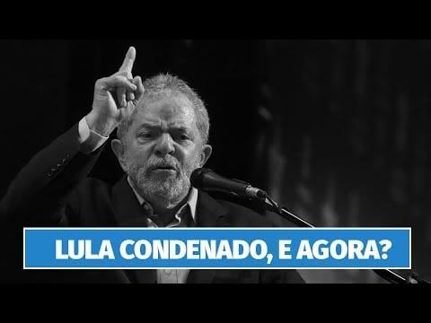 Lula condenado, e agora?